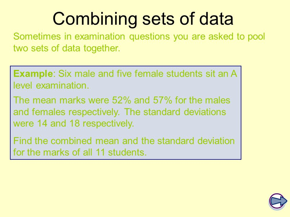 Combining sets of data Sometimes in examination questions you are asked to pool two sets of data together.