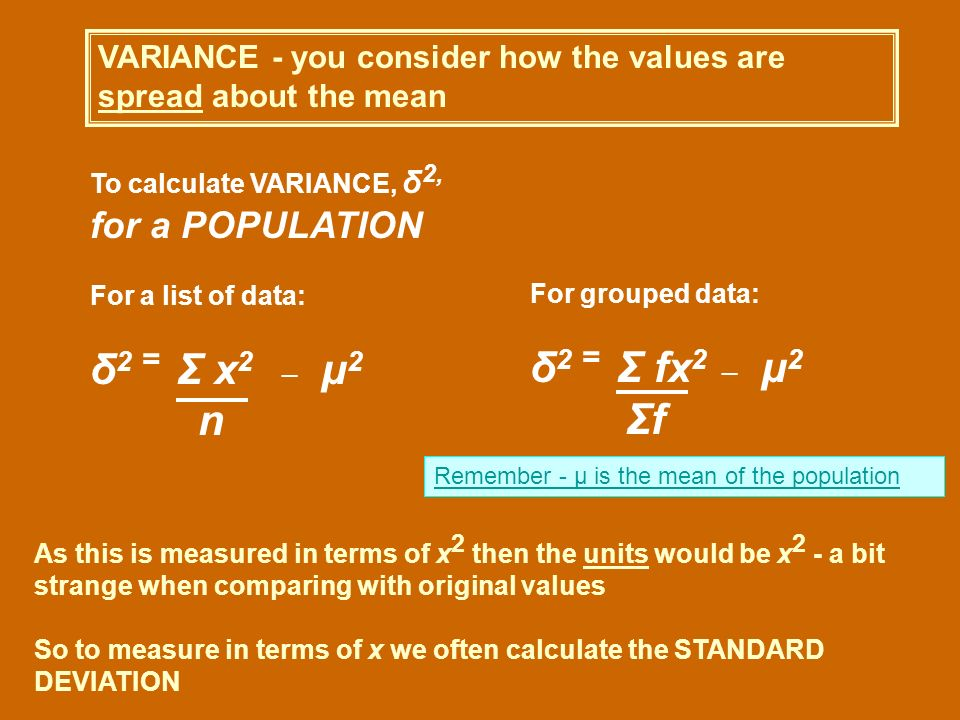 VARIANCE - you consider how the values are spread about the mean