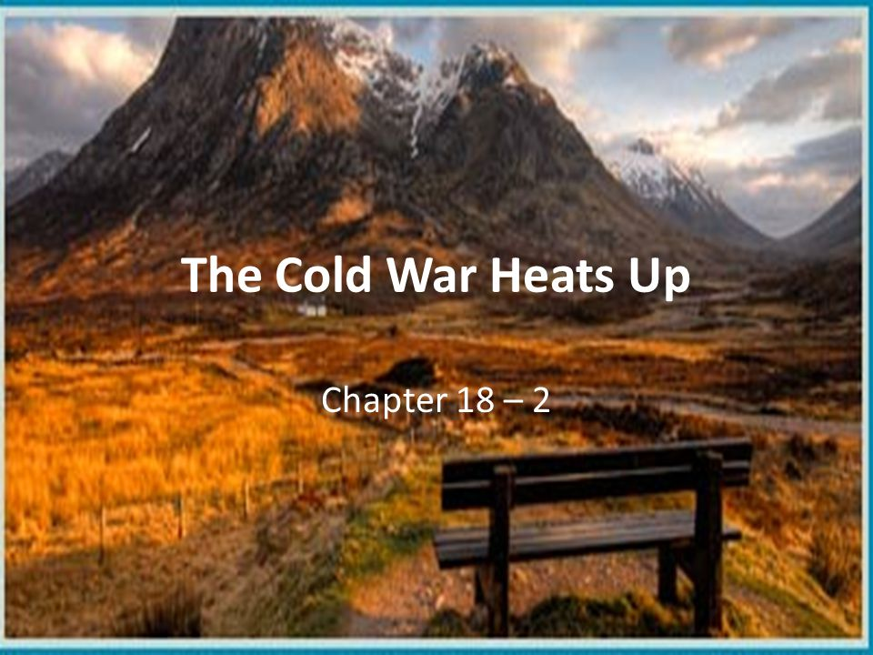 The Cold War Heats Up Chapter 18 – 2