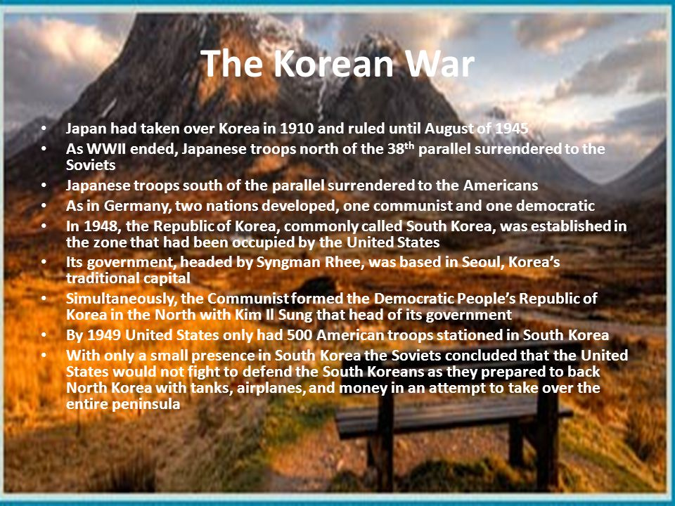 The Korean War Japan had taken over Korea in 1910 and ruled until August of 1945.