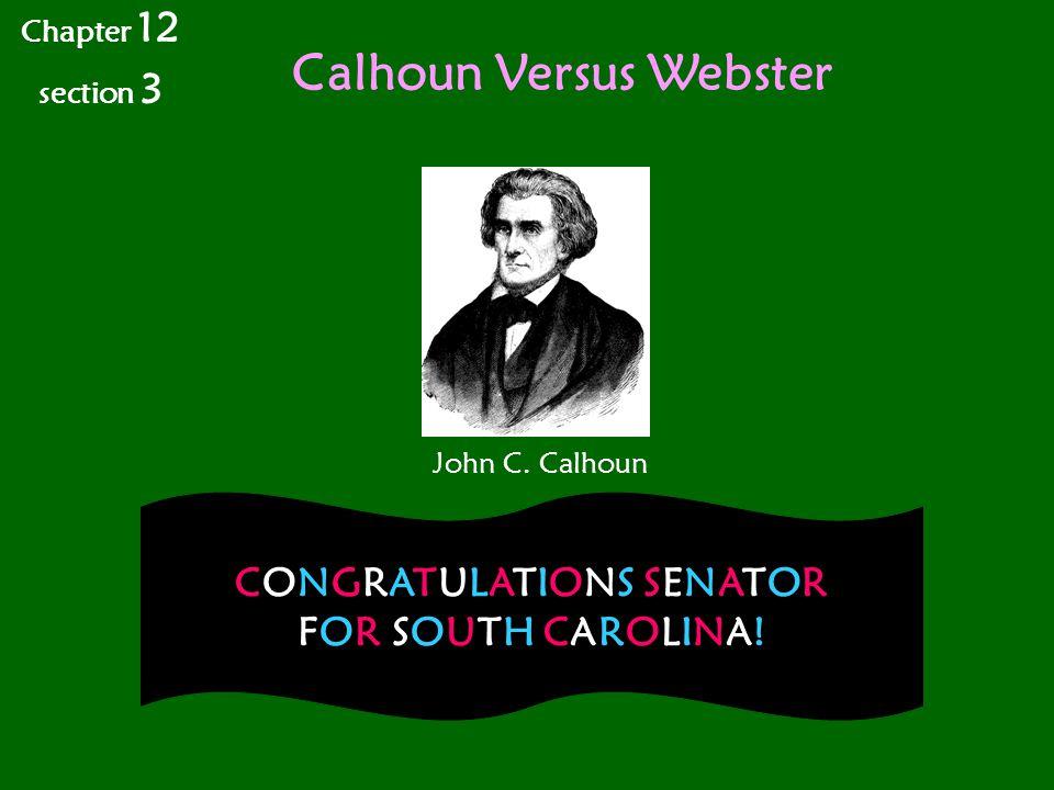Calhoun Versus Webster CONGRATULATIONS SENATOR