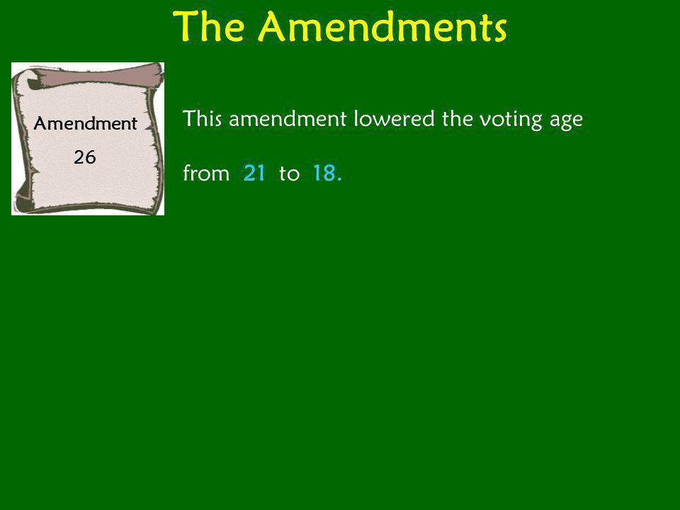 The Amendments This amendment lowered the voting age from 21 to 18.