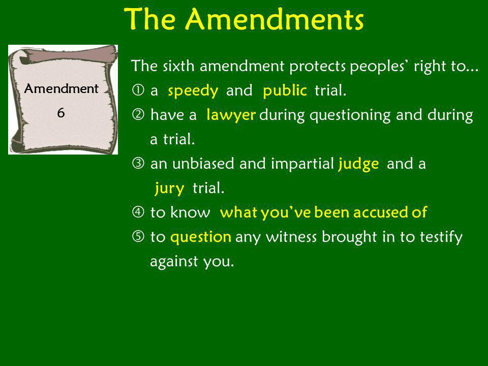 The Amendments The sixth amendment protects peoples' right to...