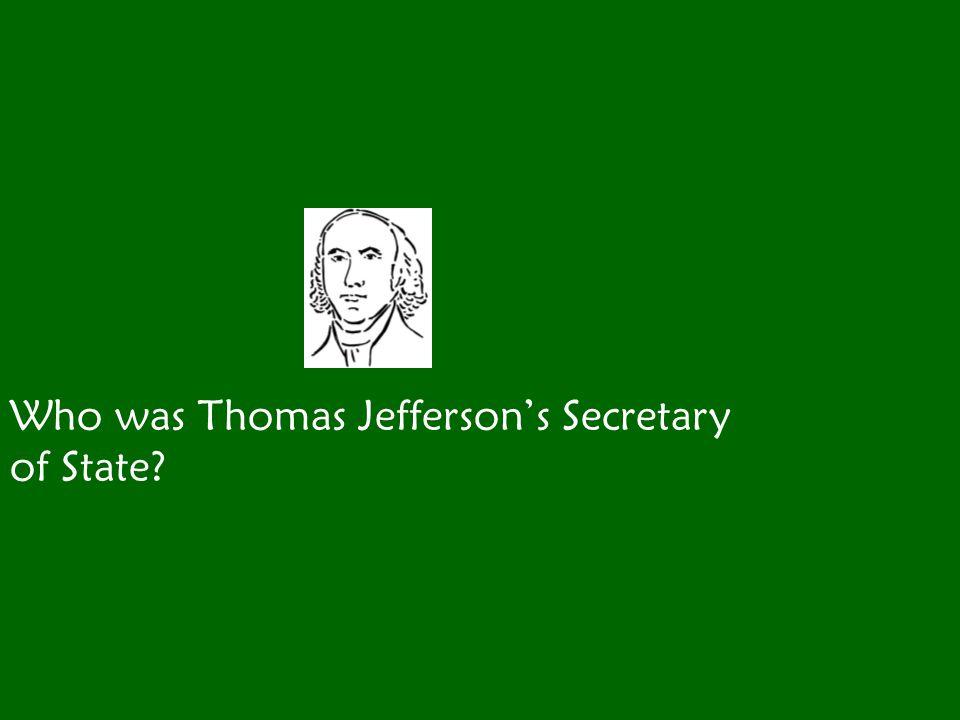 Who was Thomas Jefferson's Secretary of State