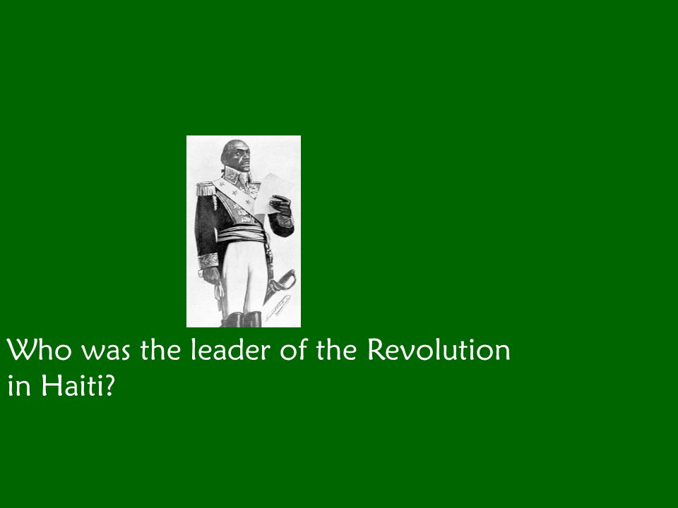 Who was the leader of the Revolution in Haiti