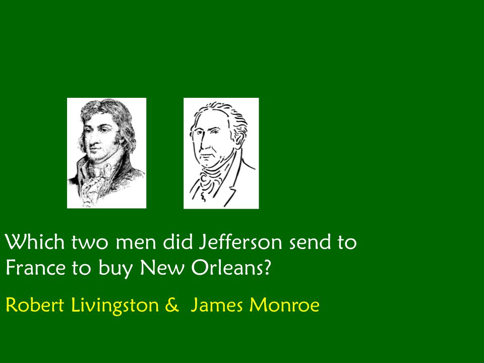 Which two men did Jefferson send to France to buy New Orleans