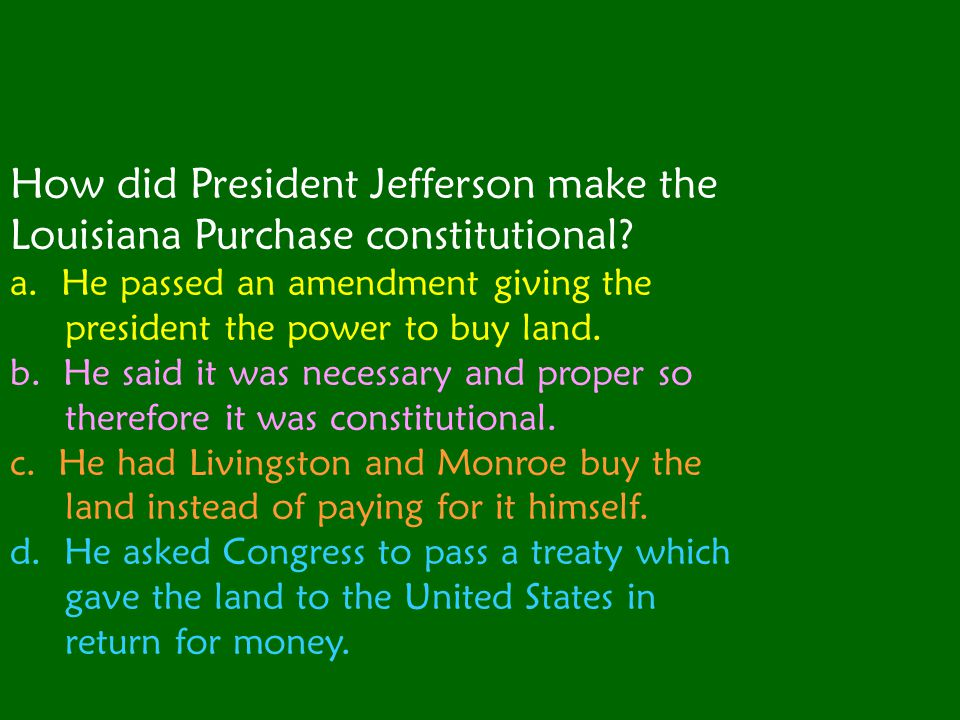How did President Jefferson make the Louisiana Purchase constitutional
