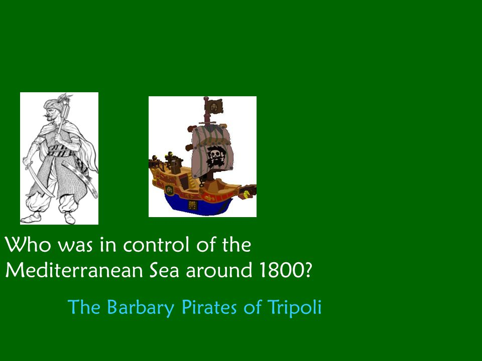 The Barbary Pirates of Tripoli