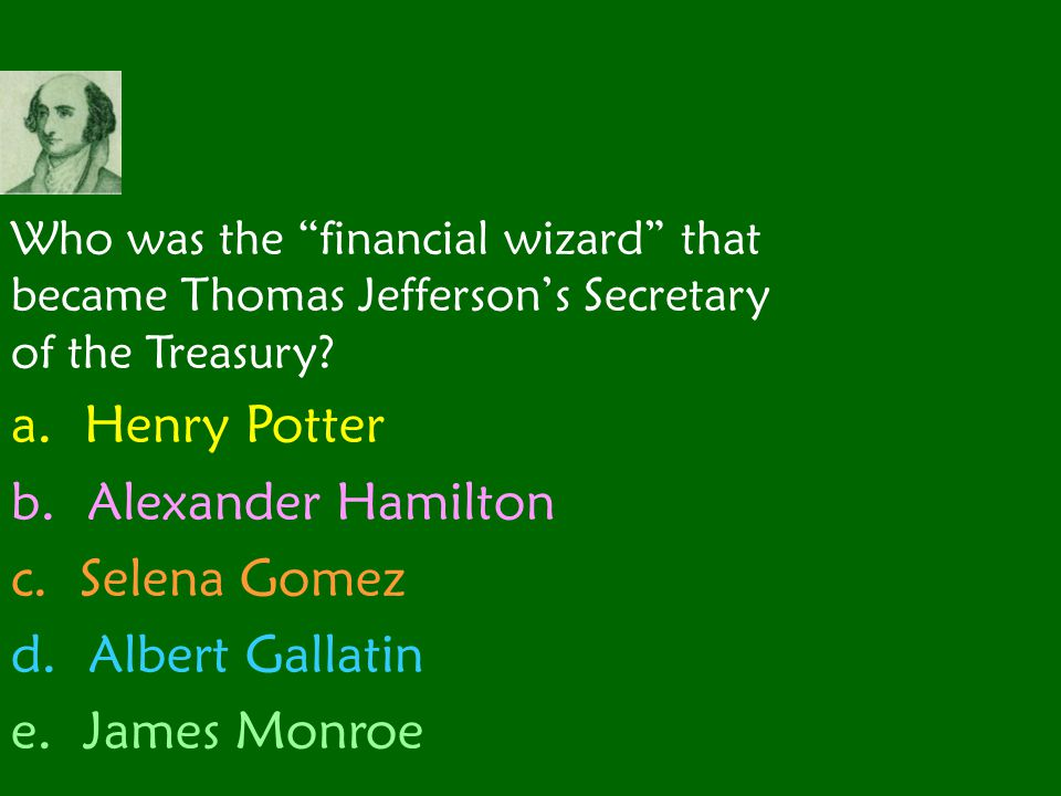 a. Henry Potter b. Alexander Hamilton c. Selena Gomez