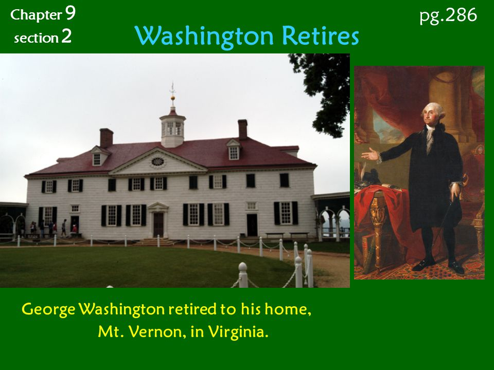 Washington Retires pg.286 George Washington retired to his home,