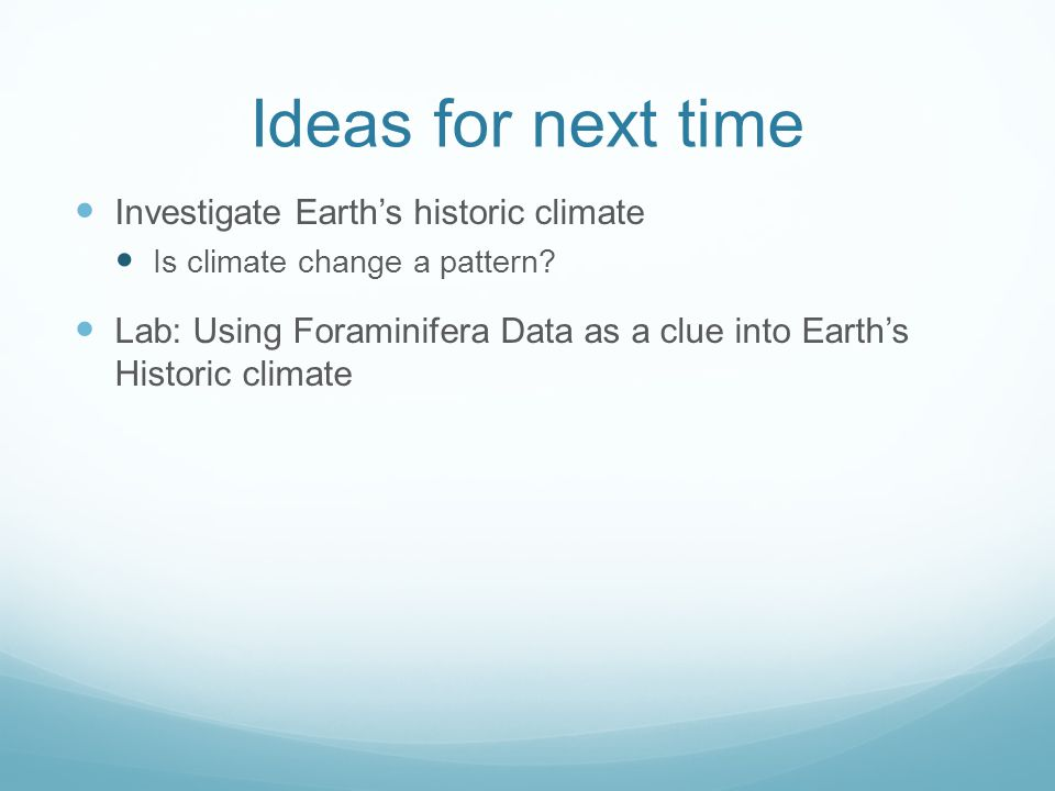 Ideas for next time Investigate Earth's historic climate