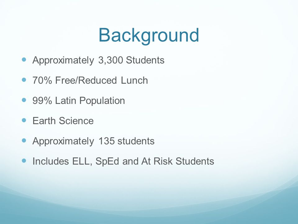 Background Approximately 3,300 Students 70% Free/Reduced Lunch