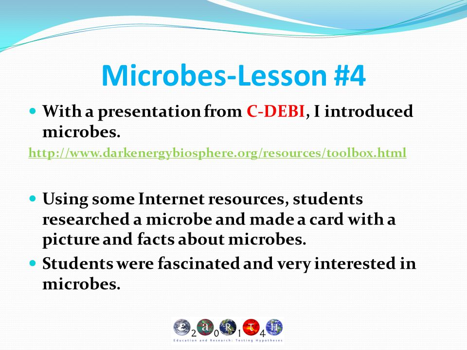 Microbes-Lesson #4 With a presentation from C-DEBI, I introduced microbes. http://www.darkenergybiosphere.org/resources/toolbox.html.