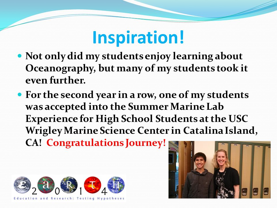 Inspiration! Not only did my students enjoy learning about Oceanography, but many of my students took it even further.