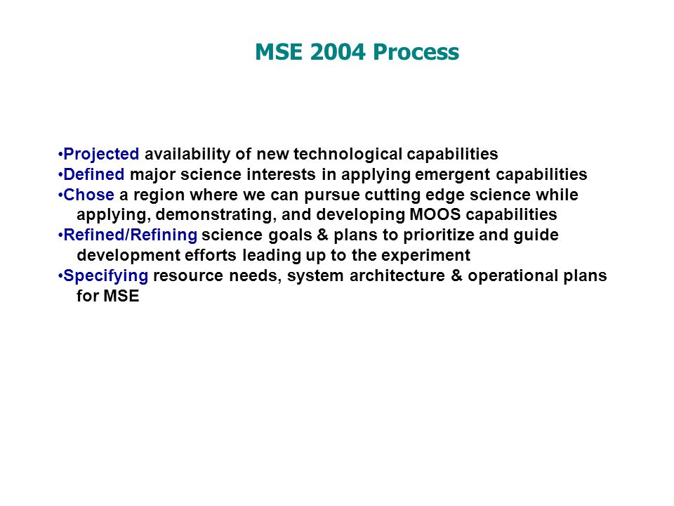 MSE 2004 Process Projected availability of new technological capabilities. Defined major science interests in applying emergent capabilities.