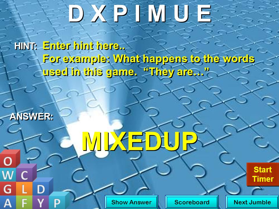 D X P I M U E HINT: Enter hint here.. For example: What happens to the words used in this game. They are…