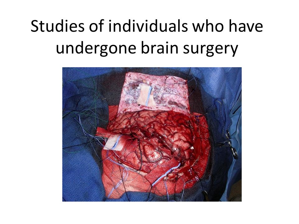 Studies of individuals who have undergone brain surgery