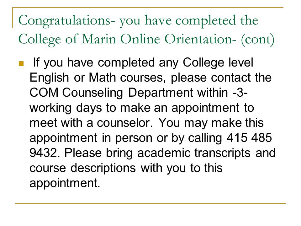 Congratulations- you have completed the College of Marin Online Orientation- (cont)