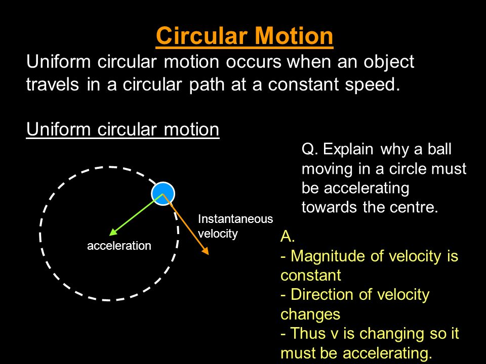 Circular Motion Uniform circular motion occurs when an object travels in a circular path at a constant speed.