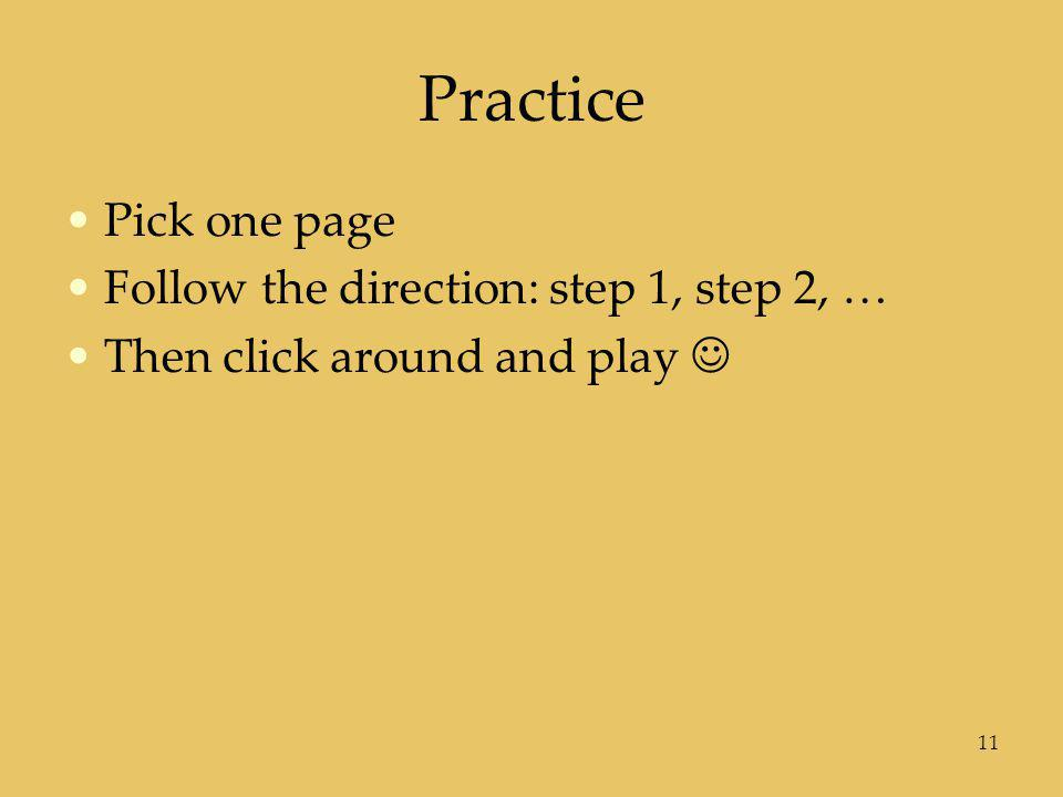 Practice Pick one page Follow the direction: step 1, step 2, …