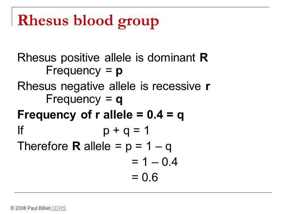 Rhesus blood group Rhesus positive allele is dominant R Frequency = p
