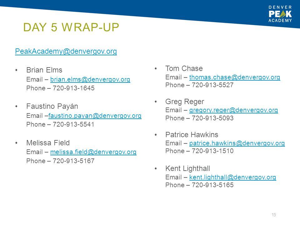 Day 5 Wrap-Up PeakAcademy@denvergov.org Brian Elms Tom Chase