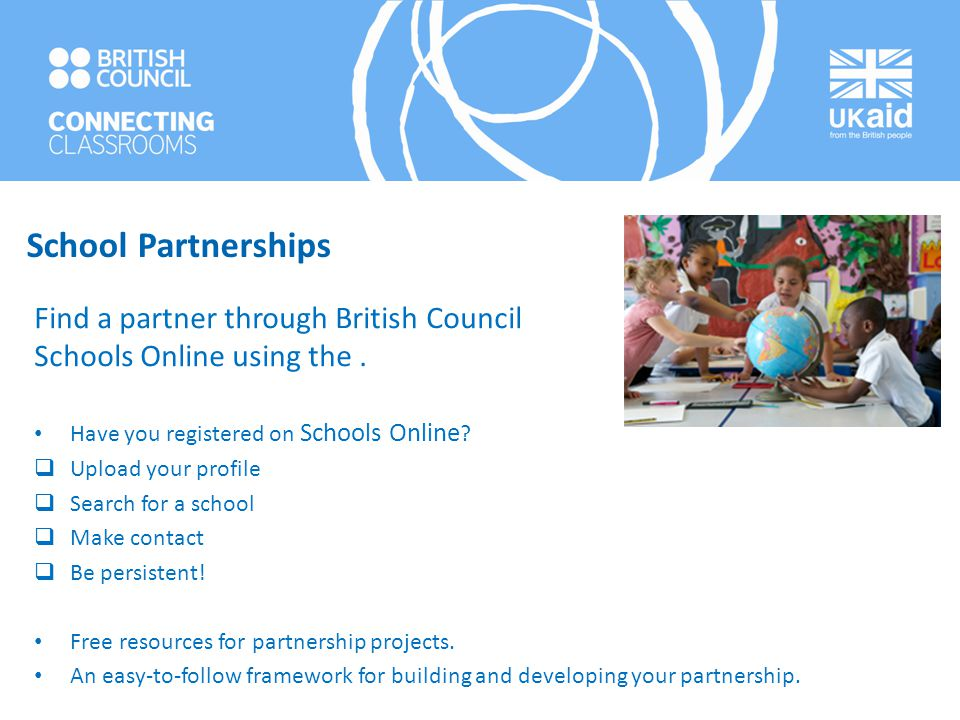School Partnerships Find a partner through British Council Schools Online using the . Have you registered on Schools Online