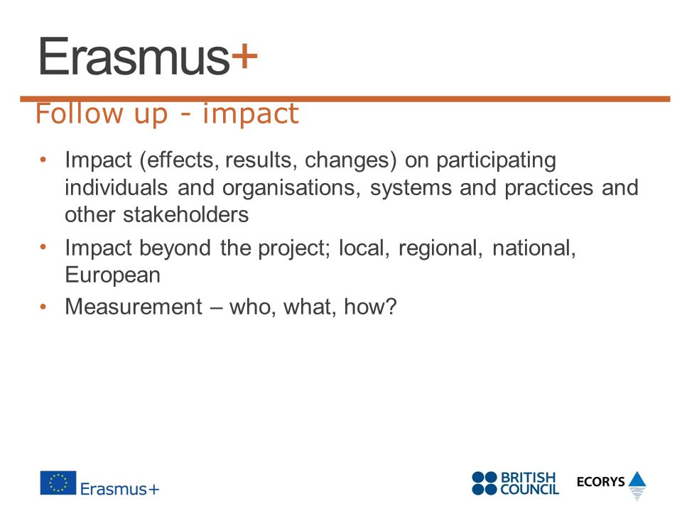 Follow up - impact • Impact (effects, results, changes) on participating.