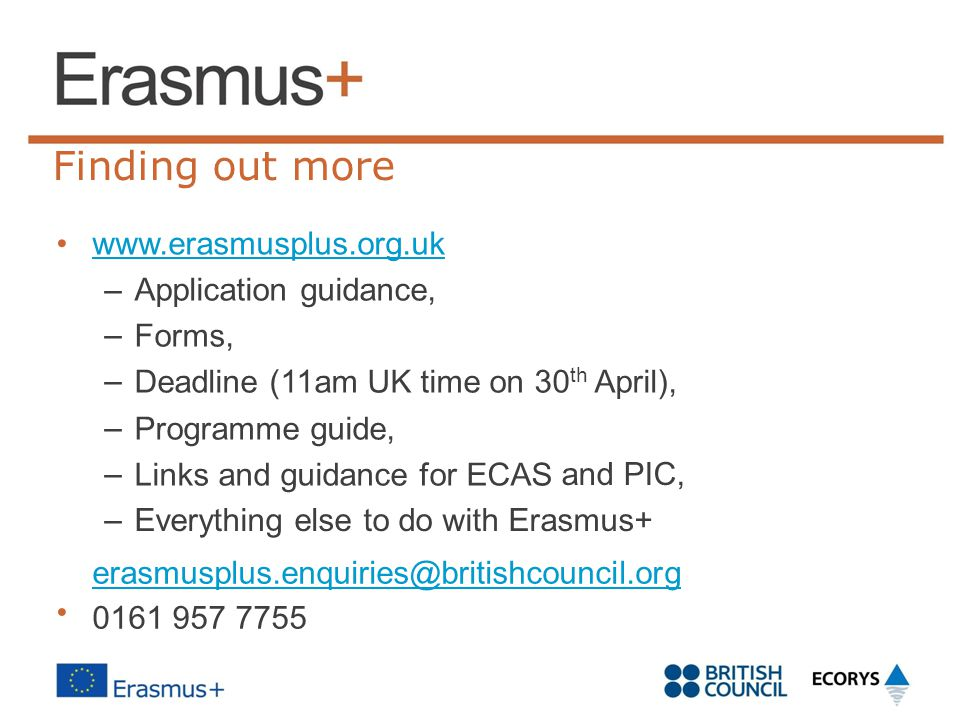 Finding out more • www.erasmusplus.org.uk – Application guidance,