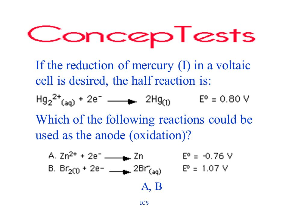 If the reduction of mercury (I) in a voltaic cell is desired, the half reaction is: