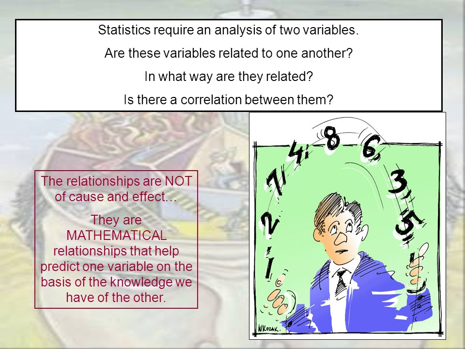 Statistics require an analysis of two variables.