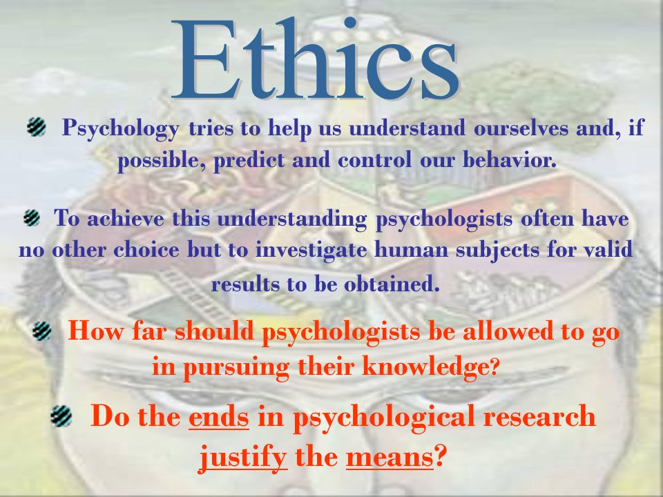 Do the ends in psychological research justify the means