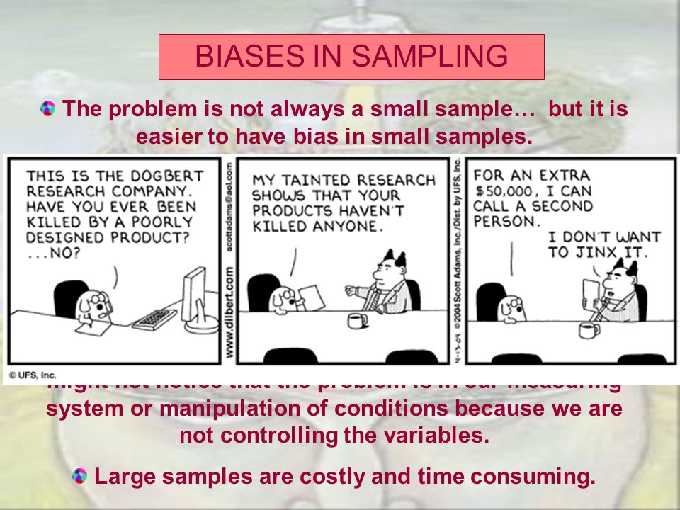 BIASES IN SAMPLING The problem is not always a small sample… but it is easier to have bias in small samples.