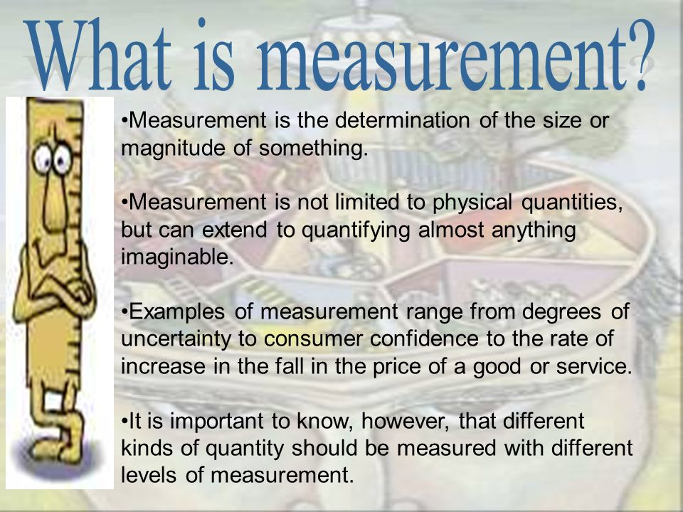 What is measurement Measurement is the determination of the size or magnitude of something.