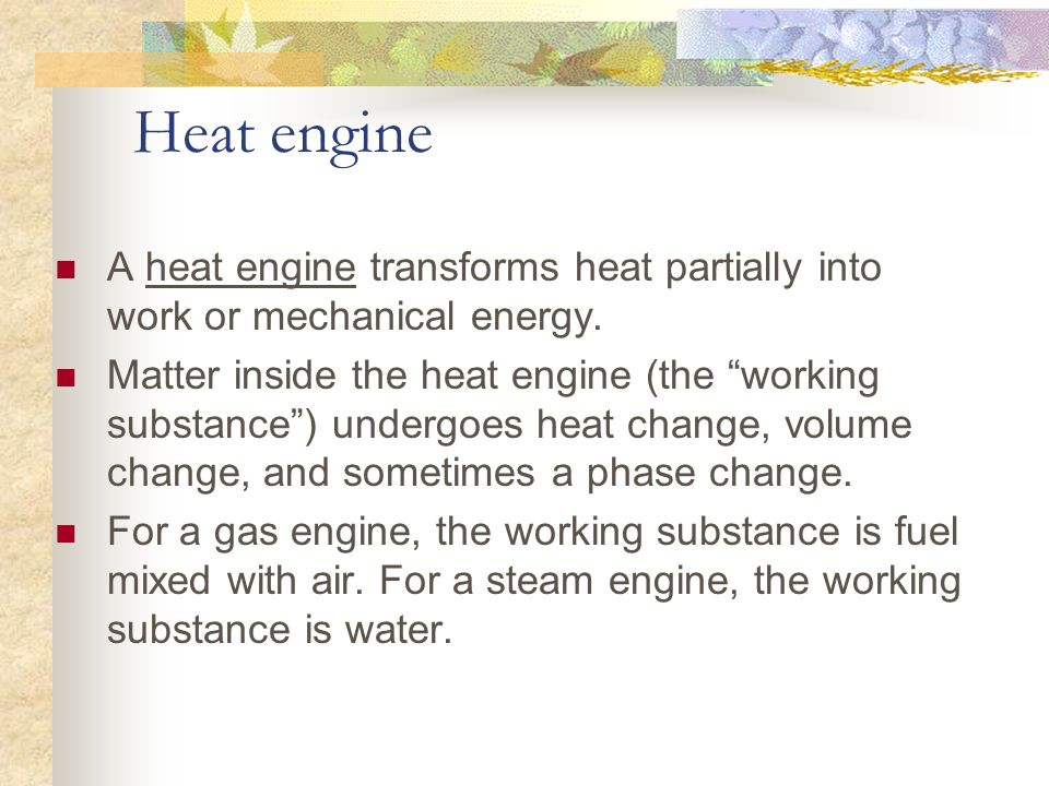 Heat engine A heat engine transforms heat partially into work or mechanical energy.