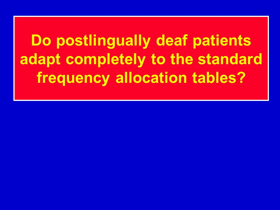 Do postlingually deaf patients adapt completely to the standard frequency allocation tables