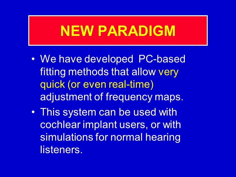 NEW PARADIGM We have developed PC-based fitting methods that allow very quick (or even real-time) adjustment of frequency maps.