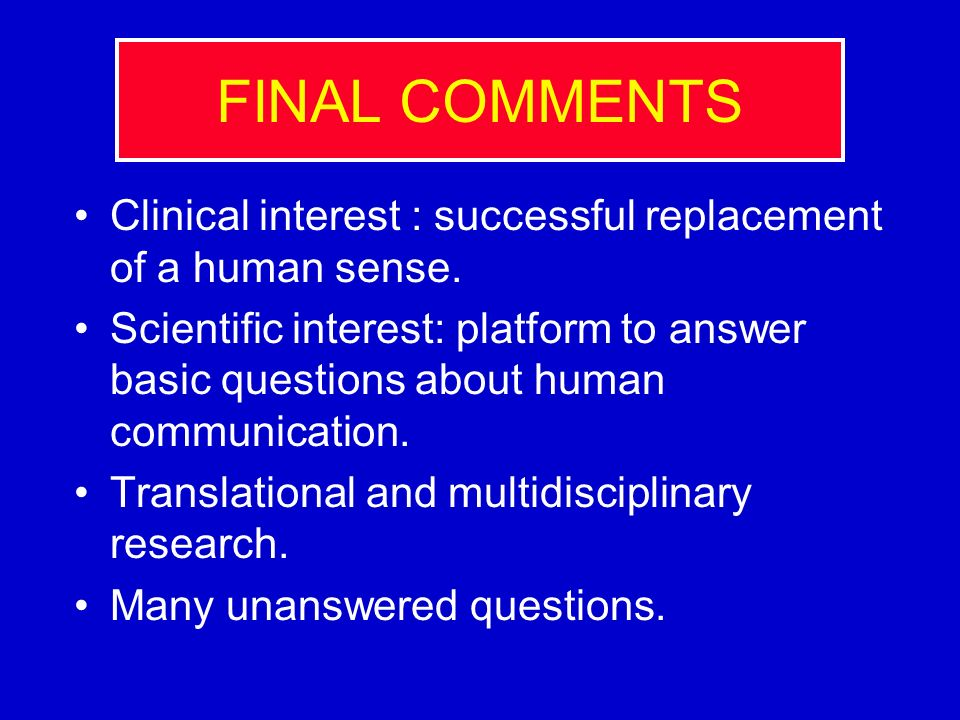 FINAL COMMENTS Clinical interest : successful replacement of a human sense.