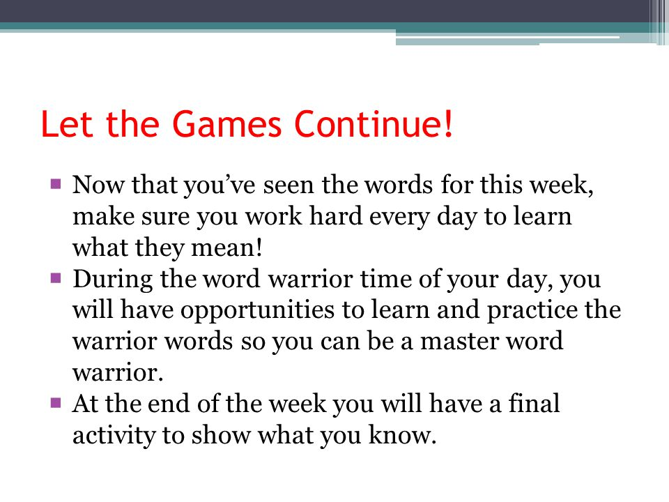 Let the Games Continue! Now that you've seen the words for this week, make sure you work hard every day to learn what they mean!