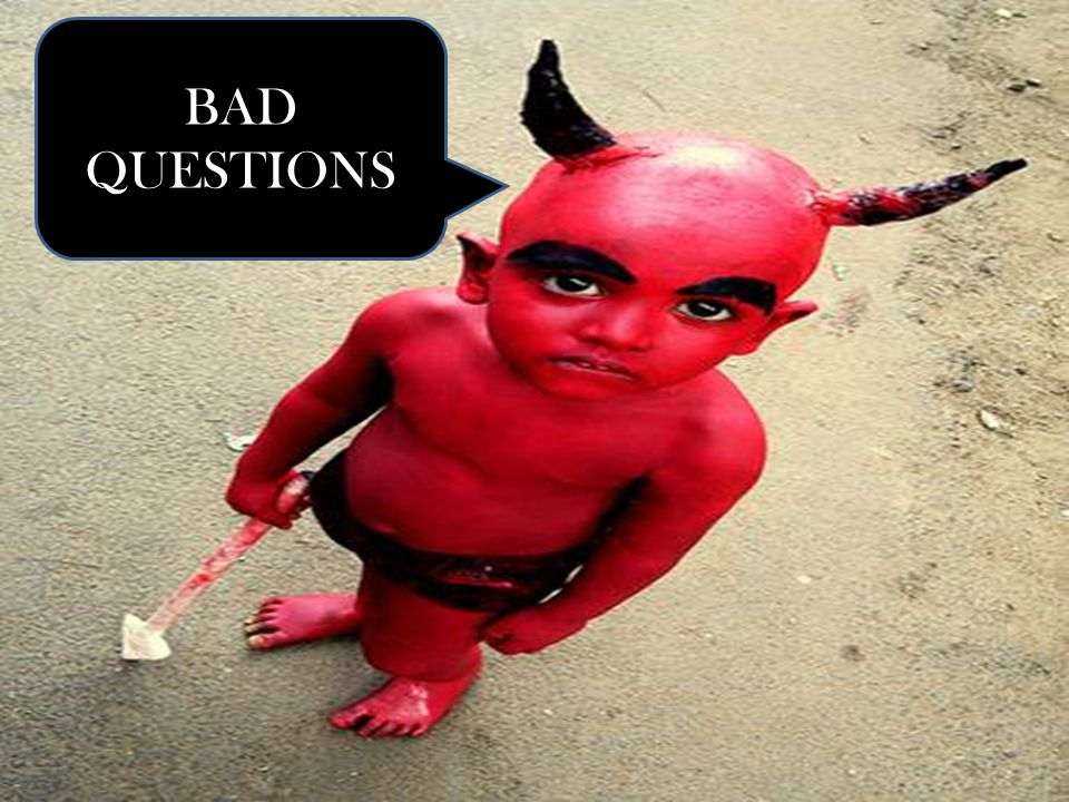 BAD QUESTIONS