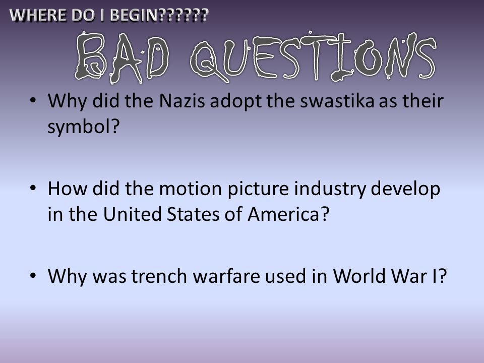 BAD QUESTIONS Why did the Nazis adopt the swastika as their symbol