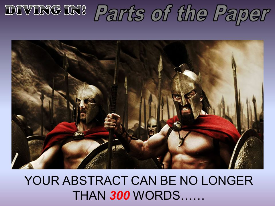 YOUR ABSTRACT CAN BE NO LONGER THAN 300 WORDS……