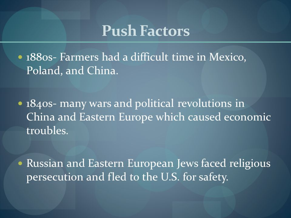 Push Factors 1880s- Farmers had a difficult time in Mexico, Poland, and China.