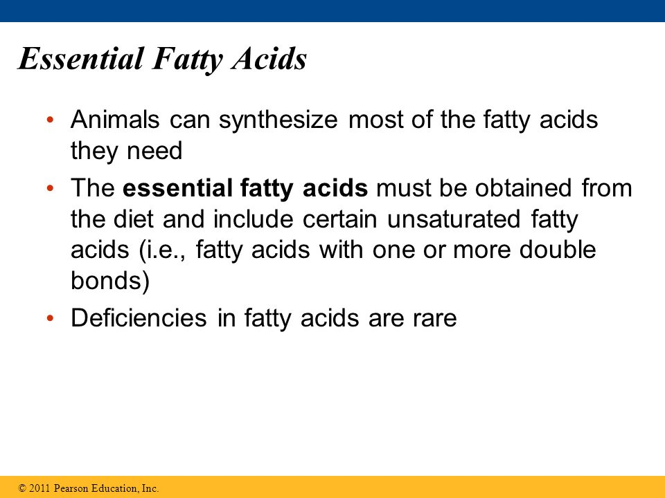 Essential Fatty Acids Animals can synthesize most of the fatty acids they need.