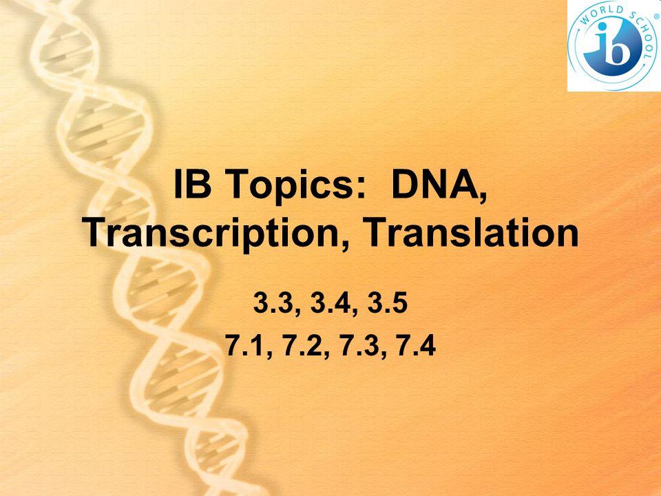 IB Topics: DNA, Transcription, Translation