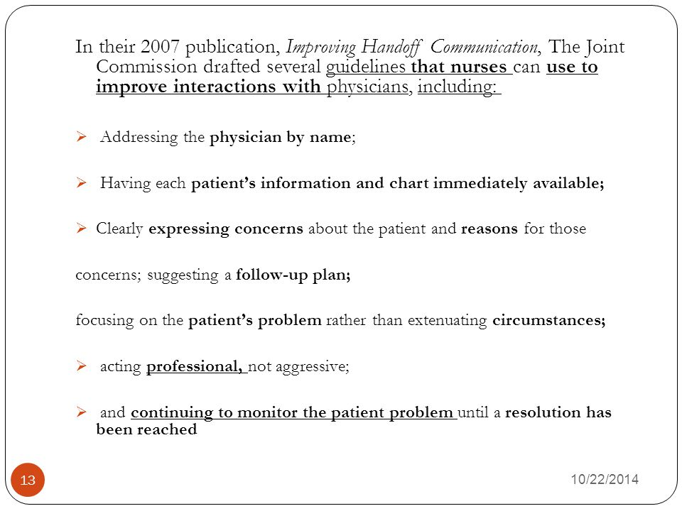 In their 2007 publication, Improving Handoff Communication, The Joint Commission drafted several guidelines that nurses can use to improve interactions with physicians, including: