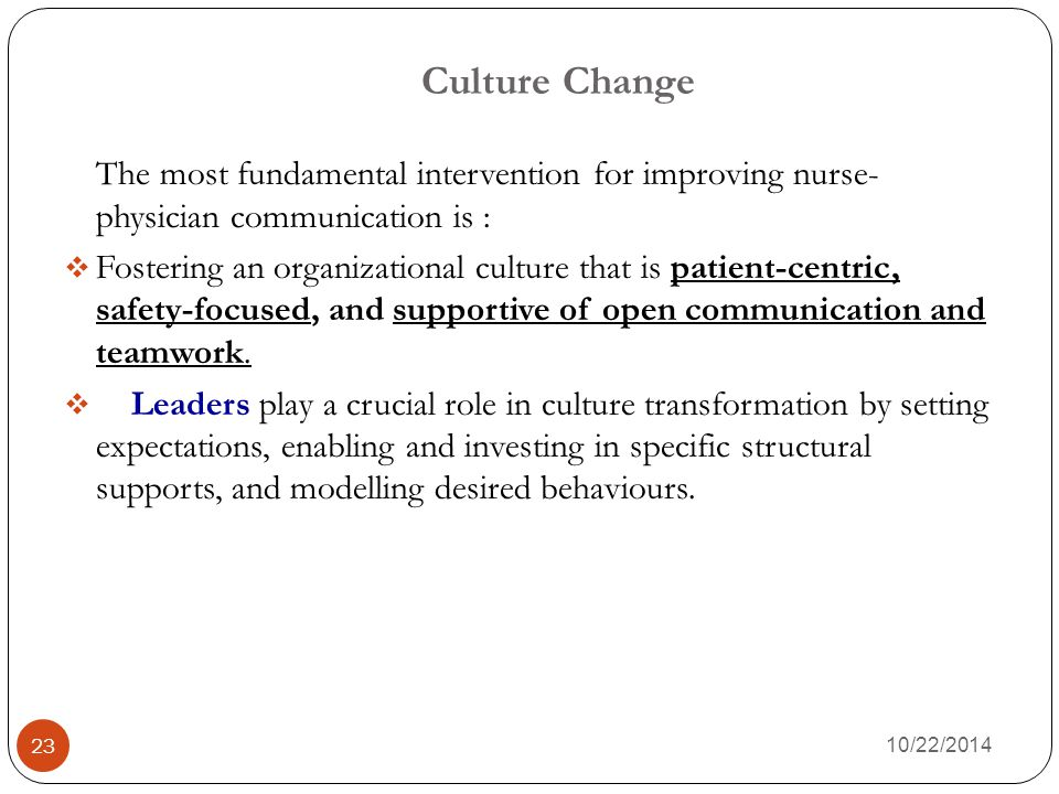 Culture Change The most fundamental intervention for improving nurse- physician communication is :