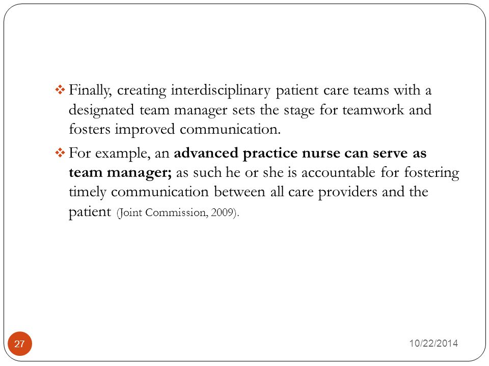 Finally, creating interdisciplinary patient care teams with a designated team manager sets the stage for teamwork and fosters improved communication.