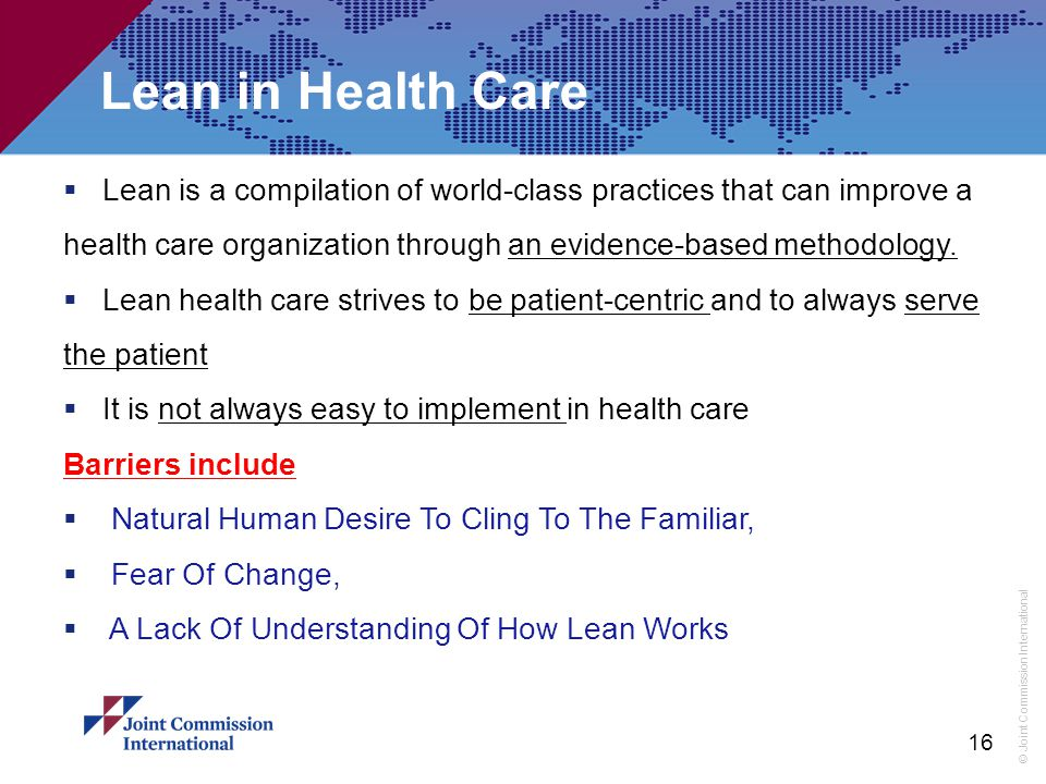 Lean in Health Care Lean is a compilation of world-class practices that can improve a health care organization through an evidence-based methodology.