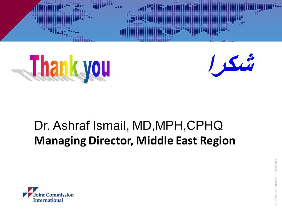 شكرا Thank you Dr. Ashraf Ismail, MD,MPH,CPHQ
